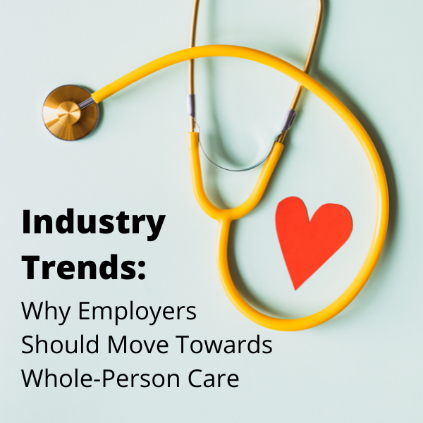 Industry Trends: Why Employers Should Move Towards Whole-Person Care