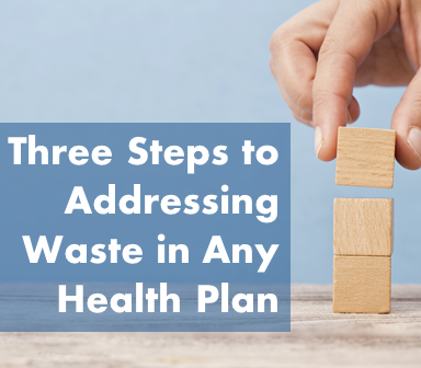Three Essential Steps to Addressing Waste in Any Health Plan