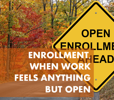 Open Enrollment - When Work Feels Anything But